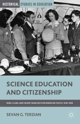 Science Education and Citizenship - Fairs, Clubs, and Talent Searches for American Youth, 1918–1958 ebook by S. Terzian