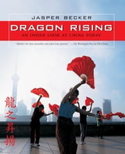 Dragon Rising - An Inside Look at China Today ebook by Jasper Becker