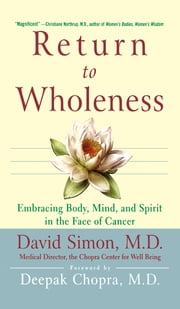 Return to Wholeness - Embracing Body, Mind, and Spirit in the Face of Cancer ebook by David Simon M.D.