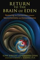 Return to the Brain of Eden - Restoring the Connection between Neurochemistry and Consciousness ebook by Tony Wright, Graham Gynn, Dennis J. McKenna,...