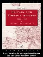 Britain and Foreign Affairs 1815-1885 - Europe and Overseas ebook by John Lowe