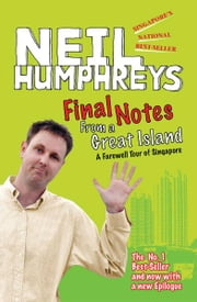 Final Notes From a Great Island - A wonderful inside look at Singapore from an outsider's point of view ebook by Neil Humphreys
