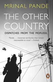 The Other Country - Dispatches from Mofussil ebook by Mrinal Pande