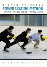 Eileen Peerless Power Skating Method - The Art of Technique Applied to Hockey Skating ebook by Eileen Peerless