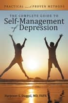 The Complete Guide to Self-Management of Depression ebook by Harpreet S. Duggal MD FAPA