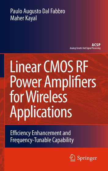Linear CMOS RF Power Amplifiers for Wireless Applications - Efficiency Enhancement and Frequency-Tunable Capability ebook by Paulo Augusto Dal Fabbro,Maher Kayal