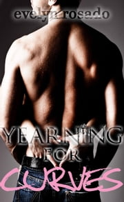 Yearning For Curves (BBW Erotic Romance) - For Curves, #2 ebook by Evelyn Rosado