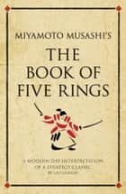The book of five rings - A modern-day interpretation of a military classic ebook by Leo Gough