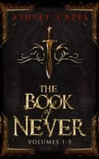 The Book of Never (1-5) - The Book of Never ebook by Ashley Capes