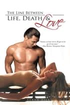 The Line Between Life, Death & Love ebook by Sarah Aila