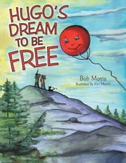 Hugo's Dream to Be Free ebook by Bob Morris