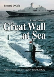 The Great Wall at Sea, 2nd Edition - China's Navy in the Twenty-First Century ebook by Bernard D. Cole
