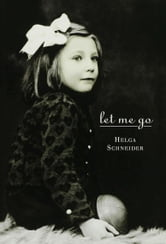 Let Me Go ebook by Helga Schneider