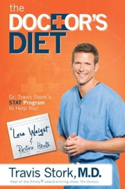 The Doctor's Diet: Dr. Travis Stork's STAT Program to Help You Lose Weight & Restore Your Health ebook by Travis Stork, M. D.