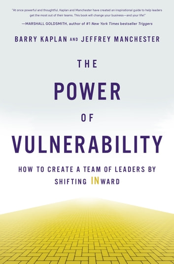 The Power of Vulnerability - How to Create a Team of Leaders by Shifting INward ebook by Barry Kaplan,Jeffrey Manchester