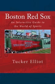 Boston Red Sox: An Interactive Guide to the World of Sports ebook by Tucker Elliot