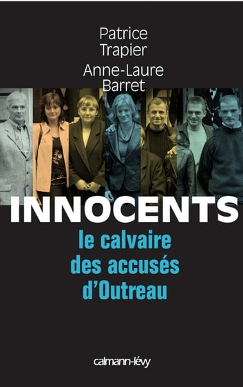 Innocents Le Calvaire des accusés d'Outreau ebook by Patrice Trapier,Anne-Laure Barret