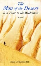 The Man of the Desert & A Voice in the Wilderness: A Sequel ebook by Grace Livingston Hill