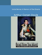 Uncle Bernac: A Memory Of The Empire ebook by Arthur Conan Doyle