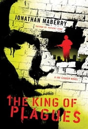 The King of Plagues - A Joe Ledger Novel ebook by Jonathan Maberry