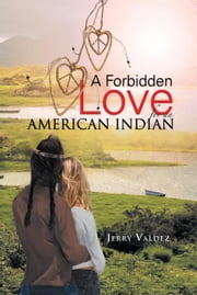 A Forbidden Love for an American Indian ebook by Jerry Valdez