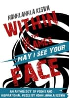 Within the Flames, May I see your Face ebook by Nonhlanhla Keswa