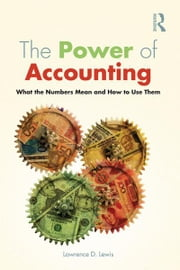 The Power of Accounting - What the Numbers Mean and How to Use Them ebook by Lawrence D. Lewis