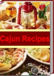 Cajun Recipes - The Only Cookbook You'll Ever Need For Making Cajun Pork Chops, Cajun Shrimp Recipes, Cajun Chicken, Cajun Pineapple Salad and More ebook by Eldon Baggett