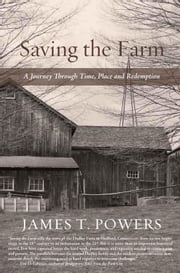 Saving the Farm - A Journey Through Time, Place and Redemption ebook by James T. Powers