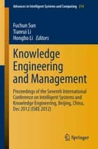 Knowledge Engineering and Management - Proceedings of the Seventh International Conference on Intelligent Systems and Knowledge Engineering, Beijing, China, Dec 2012 (ISKE 2012) ebook by Fuchun Sun, Tianrui Li, Hongbo Li