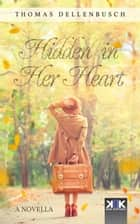 Hidden in Her Heart ebook by Richard Urmston, Thomas Dellenbusch