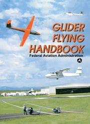 Glider Flying Handbook ebook by Federal Aviation Administration