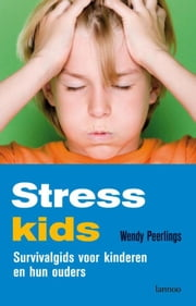 Stresskids - survivalgids voor kinderen en hun ouders ebook by Wendy Peerlings, Jan Vanthillo