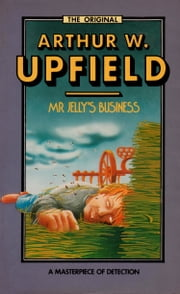 Mr Jelly's Business - An Inspector Bonaparte Mystery #4 featuring Bony, the first Aboriginal detective ebook by Arthur W. Upfield