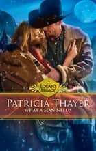 What a Man Needs (Mills & Boon M&B) (Logan's Legacy, Book 20) ebook by Patricia Thayer