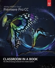 Adobe Premiere Pro CC Classroom in a Book ebook by . Adobe Creative Team
