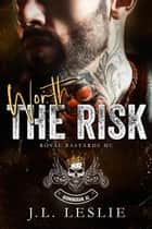 Worth The Risk - Royal Bastards MC, #1 ebook by J.L. Leslie