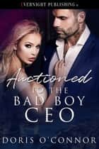 Auctioned to the Bad Boy CEO ebook by Doris O'Connor