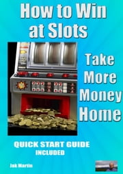 How to Win at Slots ebook by Jak MARTIN