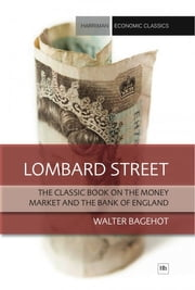 Lombard Street - The classic book on the money market and the Bank of England ebook by Walter Bagehot