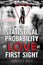 The Statistical Probability of Love at First Sight ebook by Jennifer E. Smith