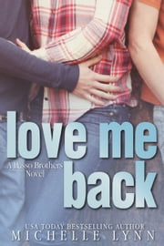 Love Me Back ebook by Michelle Lynn