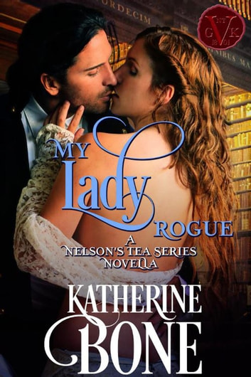My Lady Rogue - Nelson's Tea Series, #4 ebook by Katherine Bone