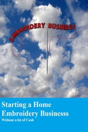 Starting an Embroidery Business - Without a lot of cash ebook by Raymond Laubert