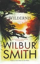 Wildernis ebook by Wilbur Smith, Zirk van den Berg