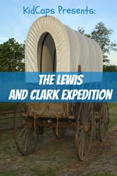 The Lewis and Clark Expedition: An American Adventure (A History Just for Kids!) ebook by KidCaps