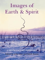 Images of Earth and Spirit - A Resurgence Art Anthology ebook by Satish Kumar,John Lane