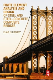 Finite Element Analysis and Design of Steel and Steel–Concrete Composite Bridges ebook by Ehab Ellobody