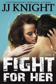 Fight For Her #3 - MMA New Adult Contemporary Romantic Suspense ebook by JJ Knight