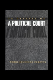 In Defense of a Political Court ebook by Peretti, Terri Jennings